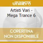Artisti Vari - Mega Trance 6 cd musicale di ARTISTI VARI