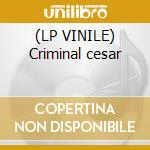 (LP VINILE) Criminal cesar lp vinile di Cesar Criminal