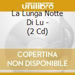 LA LUNGA NOTTE DI LUCIGNOLO/2CDx1 cd musicale di ARTISTI VARI