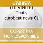 (LP VINILE) That's eurobeat news 01 lp vinile di Artisti Vari