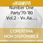 NUMBER ONE PARTY '70-'80 VOL.2 cd musicale di ARTISTI VARI
