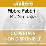 Fibbra Fabbri - Mr. Simpatia cd musicale di Fibbra Fabbri