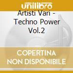 Artisti Vari - Techno Power Vol.2 cd musicale di ARTISTI VARI