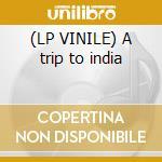 (LP VINILE) A trip to india lp vinile di Bombay