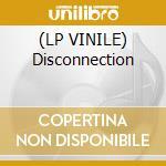 (LP VINILE) Disconnection lp vinile di Disconnection