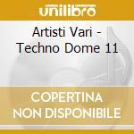 Artisti Vari - Techno Dome 11 cd musicale di ARTISTI VARI