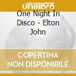 One Night In Disco - Elton John cd musicale di ONE NIGHT IN DISCO