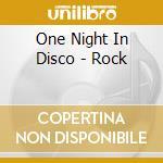 One Night In Disco - Rock cd musicale di ONE NIGHT IN DISCO