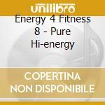 ENERGY 4 FITNESS 8 - PURE HI-ENERGY cd musicale di ARTISTI VARI
