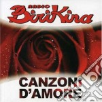 Radio Birikina - Canzoni D'amore cd musicale di ARTISTI VARI