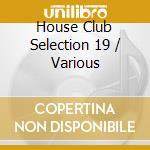 House Club Selection 19 cd musicale di ARTISTI VARI