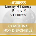 Energy 4 Fitness - Boney M Vs Queen cd musicale di ENERGY 4 FITNESS
