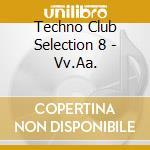 TECHNO CLUB SELECTION 8 cd musicale di ARTISTI VARI