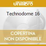 Technodome 16 cd musicale di ARTISTI VARI