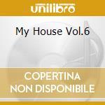 My House Vol.6 cd musicale di ARTISTI VARI