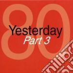 YESTERDAY '80 PART 0 cd musicale di ARTISTI VARI