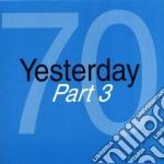 YESTERDAY '70 - PART 03 cd musicale di ARTISTI VARI