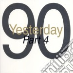 YESTERDAY '90 - PART 4 cd musicale di ARTISTI VARI