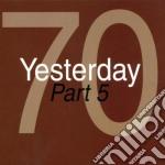YESTERDAY '70 - PART 05                   cd musicale di Artisti Vari