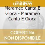 Marameo Canta E Gioca - Marameo Canta E Gioca cd musicale di Marame Canta e gioca