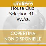HOUSE CLUB SELECTION 41                   cd musicale di AA.VV.