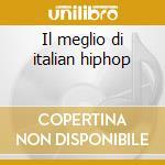 Il meglio di italian hiphop cd musicale di Artisti Vari