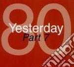 Yesterday '80 part 7 cd musicale di Artisti Vari