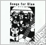 Songs For Ulan - The Globe Has Spun And We're All Gone cd musicale di Songs for ulan