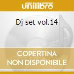 Dj set vol.14 cd musicale di Artisti Vari