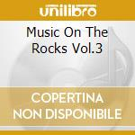 Music On The Rocks Vol.3 cd musicale di Artisti Vari