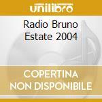 RADIO BRUNO ESTATE 2004 cd musicale di ARTISTI VARI