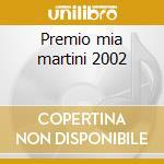 Premio mia martini 2002 cd musicale di Artisti Vari
