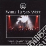 Triumph: tragedy: transcendence cd musicale di WHILE HEAVEN WEPT