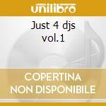 Just 4 djs vol.1 cd musicale