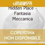 Hidden Place - Fantasia Meccanica cd musicale di Place Hidden