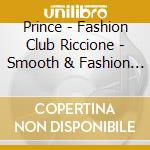Various - Prince - Fashion Club Riccione - Smooth & Fashion Session cd musicale di ARTISTI VARI by Moiraghi