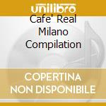 Cafe' Real Milano Compilation cd musicale di Artisti Vari