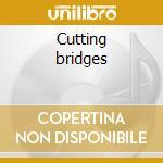 Cutting bridges cd musicale di Giacomo Castellano