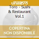 TORO - SUSHI & RESTAURANT VOL.1 cd musicale di ARTISTI VARI