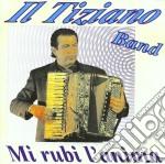 Tiziano Il - Mi Rubi L'anima cd musicale di Tiziano Il