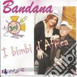 Bandana - I Bimbi D'africa cd musicale di BANDANA