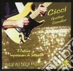 Cicci Guitar Condor - Sulle Ali Della Musica 10 cd musicale di CICCI GUITAR CONDOR