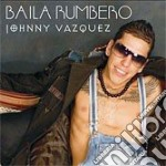 Johnny Vazquez - Baila Rumbero cd musicale di VAZQUEZ JOHNNY