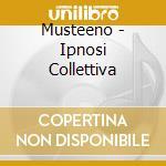 Musteeno - Ipnosi Collettiva cd musicale di Musteeno