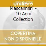 Mascarimiri' - 10 Anni Collection cd musicale di Mascarimiri'