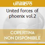 United forces of phoenix vol.2 cd musicale