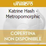 Katrine Hash - Metropomorphic cd musicale di Katrine Hash