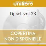 Dj set vol.23 cd musicale di Artisti Vari
