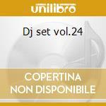 Dj set vol.24 cd musicale di Artisti Vari