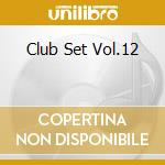 CLUB  SET VOL.12 cd musicale di ARTISTI VARI